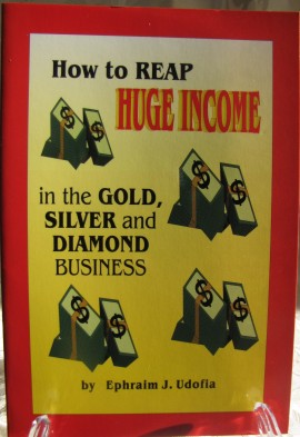 How To Reap Huge Income in the gold silver and diamond business ephraim udofia